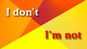 Как сказать I don't или I'm not ?