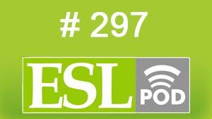 ESLpod: «Being Rich and Poor» 297 –  аудио и текст с переводом